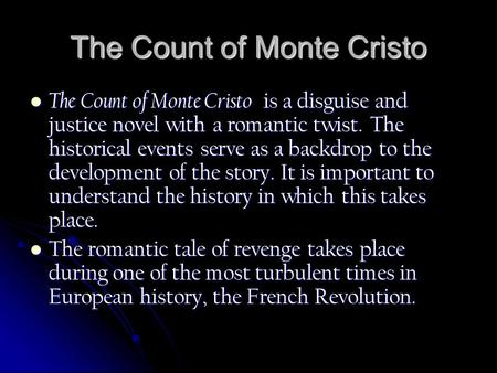 The Count of Monte Cristo The Count of Monte Cristo is a disguise and justice novel with a romantic twist. The historical events serve as a backdrop to.
