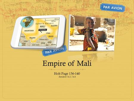 Empire of Mali Holt Page 136-140 Standard 7.4.3, 7.4.4.