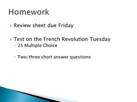  Review sheet due Friday  Test on the French Revolution Tuesday ◦ 25 Multiple Choice ◦ Two/three short answer questions.