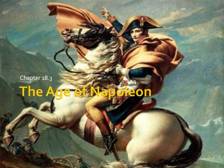 Chapter 18.3.  18.3  Pgs. 563-569  Topic: Age of Napoleon  Essential Question:  Discuss how and why nationalism spread as a result of the French.