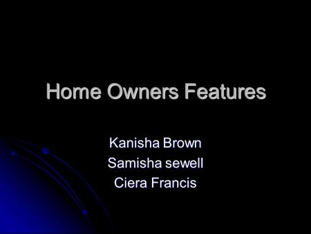Home Owners Features Kanisha Brown Samisha sewell Ciera Francis.
