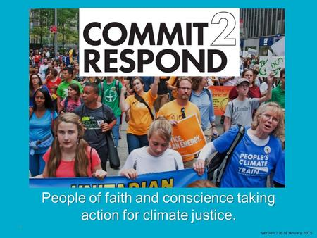 People of faith and conscience taking action for climate justice. Version 2 as of January 2015 1.