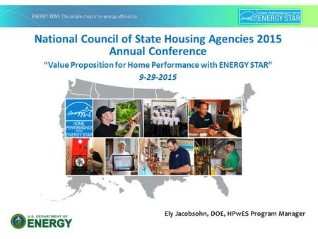 "National Council of State Housing Agencies 2015 Annual Conference ""Value Proposition for Home Performance with ENERGY STAR"" 9-29-2015 Ely Jacobsohn, DOE,"