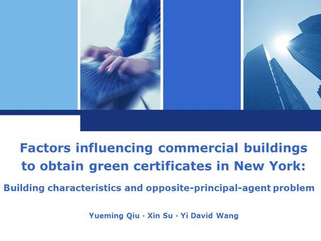 Factors influencing commercial buildings to obtain green certificates in New York: Building characteristics and opposite-principal-agent problem Yueming.