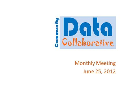 Monthly Meeting June 25, 2012. Agenda Introductions DATASETS – Update on data contributed so far & data in cue for conversion ONLINE PLATFORM – Preliminary.