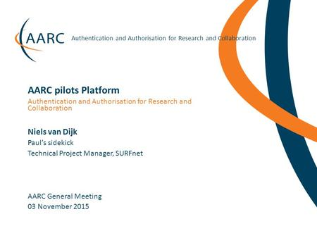 Https://aarc-project.eu Authentication and Authorisation for Research and Collaboration Niels van Dijk AARC General Meeting Authentication and Authorisation.