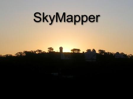 SkyMapper. 2 2 What is SkyMapper? 1.35m telescope with a 5.7 sq. degree field of view Fully Autonomous observing To conduct the Southern Sky Survey: Five.