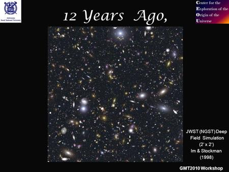 GMT2010 Workshop 12 Years Ago, JWST (NGST) Deep Field Simulation (2' x 2') Im & Stockman (1998)
