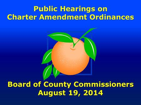 Public Hearings on Charter Amendment Ordinances Board of County Commissioners August 19, 2014.