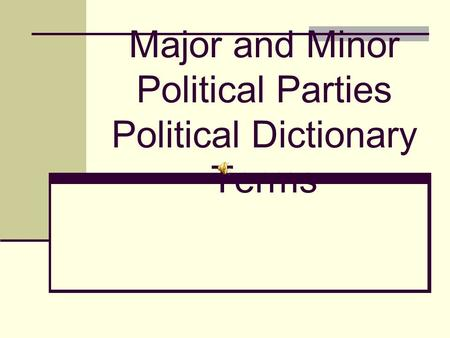 Major and Minor Political Parties Political Dictionary Terms.