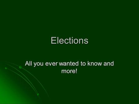 Elections All you ever wanted to know and more!. Benefits of elections 1. Give the government legitimacy 2. Actually fill public office 3. Help organize.