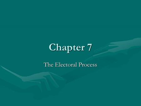 Chapter 7 The Electoral Process. Vocabulary Define the following terms in your notebook. 1.Nomination 2.General election 3.Caucus 4.Direct primary 5.Closed.