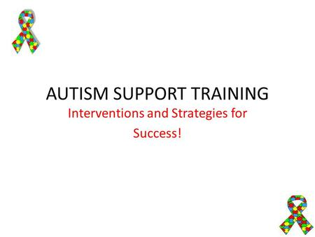 AUTISM SUPPORT TRAINING Interventions and Strategies for Success!