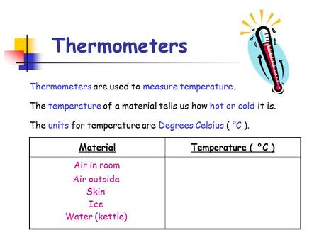 Thermometers Thermometers are used to measure temperature. The temperature of a material tells us how hot or cold it is. The units for temperature are.