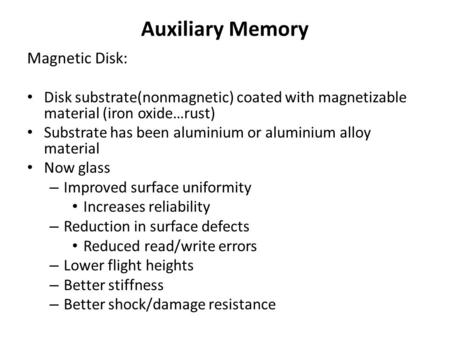 Auxiliary Memory Magnetic Disk: Disk substrate(nonmagnetic) coated with magnetizable material (iron oxide…rust) Substrate has been aluminium or aluminium.