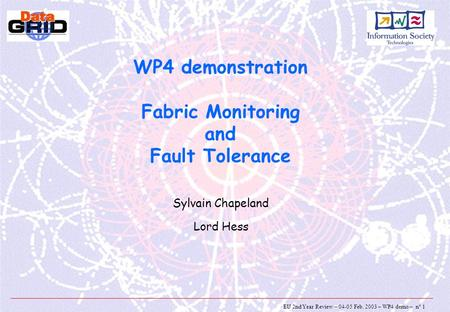 EU 2nd Year Review – 04-05 Feb. 2003 – WP4 demo – n° 1 WP4 demonstration Fabric Monitoring and Fault Tolerance Sylvain Chapeland Lord Hess.