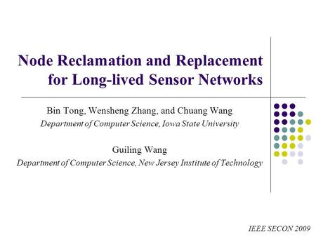 Node Reclamation and Replacement for Long-lived Sensor Networks Bin Tong, Wensheng Zhang, and Chuang Wang Department of Computer Science, Iowa State University.