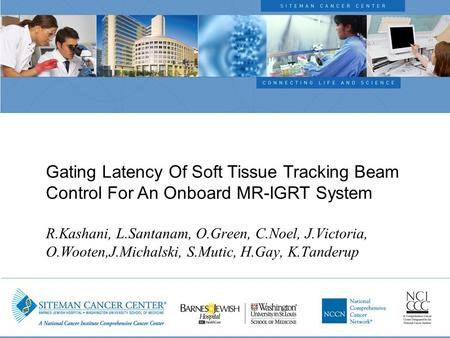 Gating Latency Of Soft Tissue Tracking Beam Control For An Onboard MR-IGRT System R.Kashani, L.Santanam, O.Green, C.Noel, J.Victoria, O.Wooten,J.Michalski,