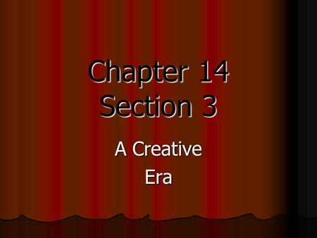 Chapter 14 Section 3 A Creative Era. The Emergence of Jazz The 1920's is often called the Jazz Age because jazz music gained wide popularity during this.