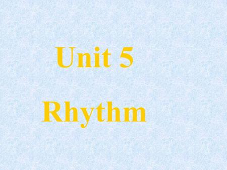 Unit 5 Rhythm What kinds of music do you know ? 1 folk music 2 pop music 3 jazz 4 classical music 5 rock 'n' roll 6 traditional music.