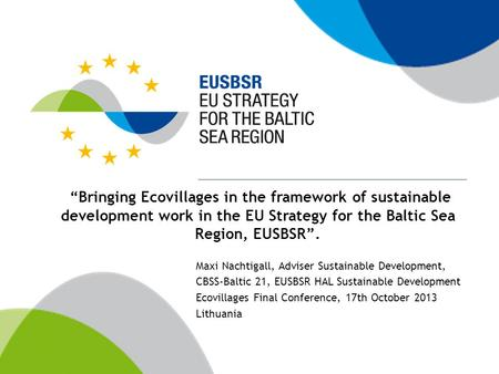 """Bringing Ecovillages in the framework of sustainable development work in the EU Strategy for the Baltic Sea Region, EUSBSR"". Maxi Nachtigall, Adviser."