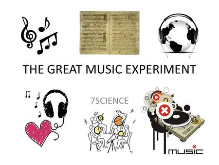 THE GREAT MUSIC EXPERIMENT 7SCIENCE. We will use the steps of the scientific method to solve our problem PROBLEM: I like listening to music and want to.