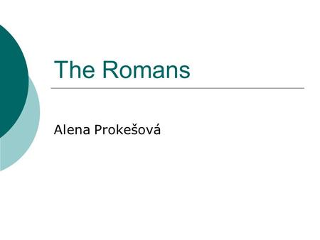 The Romans Alena Prokešová. Britain before The Romans  the Celts  many tribes, uncoordinated, no governmental structure  parts of Britain ruled by.