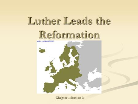 Luther Leads the Reformation Chapter 1 Section 3.