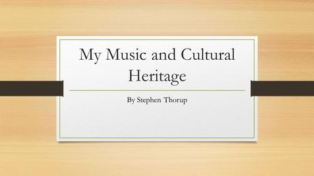 My Music and Cultural Heritage By Stephen Thorup.