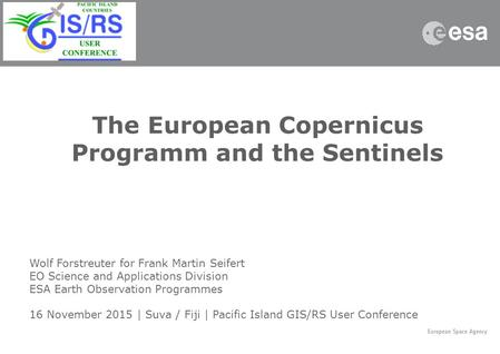 The European Copernicus Programm and the Sentinels Wolf Forstreuter for Frank Martin Seifert EO Science and Applications Division ESA Earth Observation.