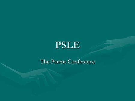 PSLE The Parent Conference. Preparing for the Conference The Summary.