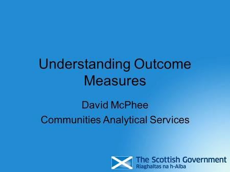 Understanding Outcome Measures David McPhee Communities Analytical Services.