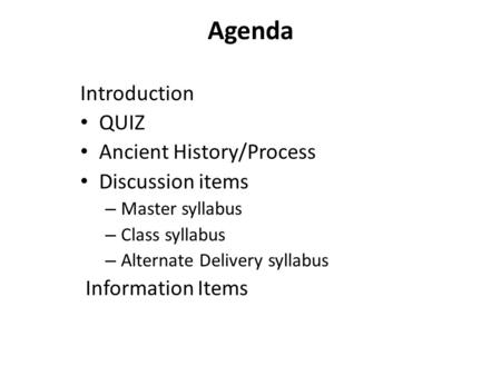 Agenda Introduction QUIZ Ancient History/Process Discussion items – Master syllabus – Class syllabus – Alternate Delivery syllabus Information Items.