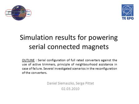 Simulation results for powering serial connected magnets Daniel Siemaszko, Serge Pittet 02.03.2010 OUTLINE : Serial configuration of full rated converters.