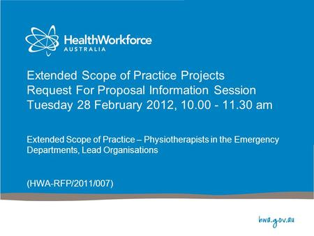 Extended Scope of Practice Projects Request For Proposal Information Session Tuesday 28 February 2012, 10.00 - 11.30 am Extended Scope of Practice – Physiotherapists.
