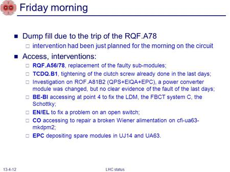 Friday morning Dump fill due to the trip of the RQF.A78  intervention had been just planned for the morning on the circuit Access, interventions:  RQF.A56/78,