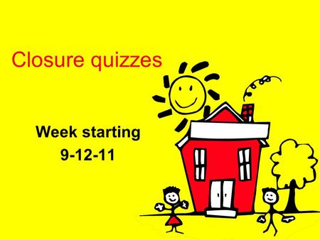Closure quizzes Week starting 9-12-11. Closure Quiz 9-12-11 Write and answer the following questions. 1. In what month does winter begin in the Southern.