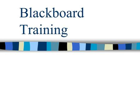 Blackboard Training. Aim To equip teachers with the skills to use Blackboard to enhance student learning.