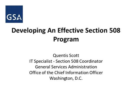 Quentis Scott IT Specialist - Section 508 Coordinator General Services Administration Office of the Chief Information Officer Washington, D.C. Developing.