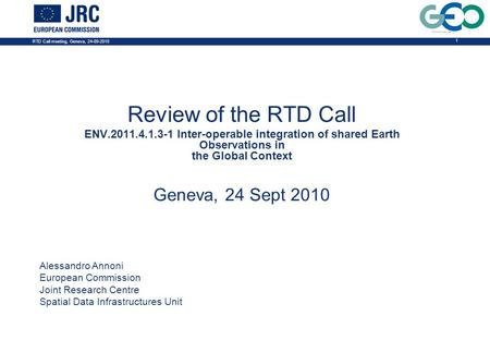 RTD Call meeting, Geneva, 24-09-2010 1 Review of the RTD Call ENV.2011.4.1.3-1 Inter-operable integration of shared Earth Observations in the Global Context.
