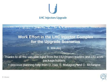 Work Effort in the LHC Injector Complex for the Upgrade Scenarios B. Mikulec Thanks to all the valuable input from the LIU project leaders and LIU work-