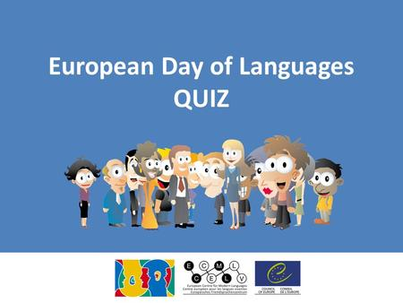 European Day of Languages QUIZ. 1. How many living languages are there estimated in the world today? a.Around 500 b.Around 2000 c.Around 6000 d.Around.
