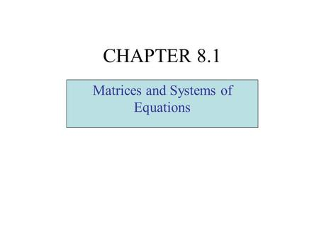 CHAPTER 8.1 Matrices and Systems of Equations. Matrix- a streamlined technique for solving systems of linear equations that involves the use of a rectangular.