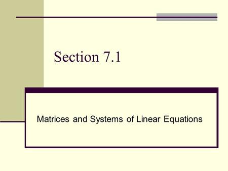 Section 7.1 Matrices and Systems of Linear Equations.