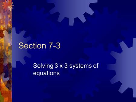 Section 7-3 Solving 3 x 3 systems of equations. Solving 3 x 3 Systems  substitution (triangular form)  Gaussian elimination  using an augmented matrix.