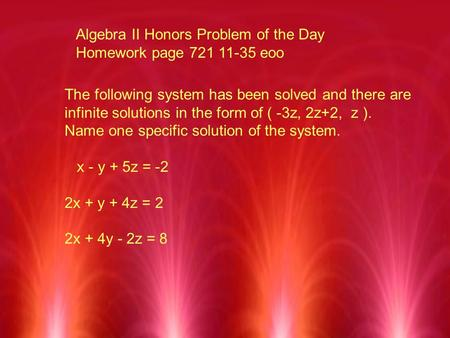 Algebra II Honors Problem of the Day Homework page 721 11-35 eoo The following system has been solved and there are infinite solutions in the form of (