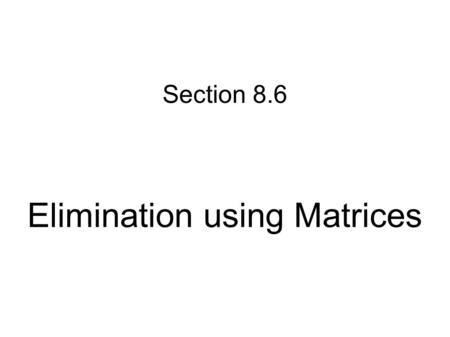 Section 8.6 Elimination using Matrices. Matrix Method The method computers use. The equations need to be in standard form. The coefficients and constants.