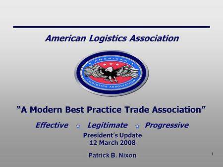 "1 Patrick B. Nixon ""A Modern Best Practice Trade Association"" President's Update 12 March 2008 President's Update 12 March 2008 Effective Legitimate Progressive."