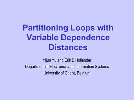1 Partitioning Loops with Variable Dependence Distances Yijun Yu and Erik D'Hollander Department of Electronics and Information Systems University of Ghent,
