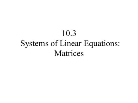 10.3 Systems of Linear Equations: Matrices. A matrix is defined as a rectangular array of numbers, Column 1Column 2 Column jColumn n Row 1 Row 2 Row 3.